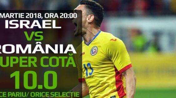 Israel – Romania: Pariaza pe orice varianta la cota 10.00! Dacă pariul e pierzător, primesti inapoi 100 ron!