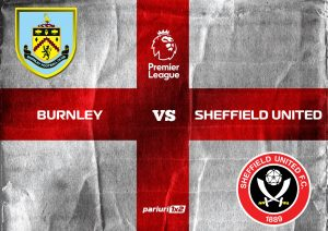 Ponturi fotbal » Burnley – Sheffield United | Pariem pe goluri putine in Premier League! 5 statistici importante