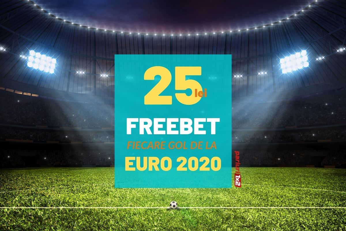 25 lei freebet fiecare gol de la euro 2020